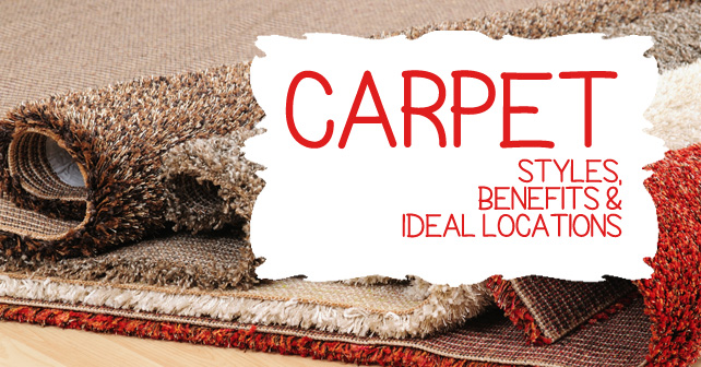 Carpet- Styles, Benefits & ideal locations